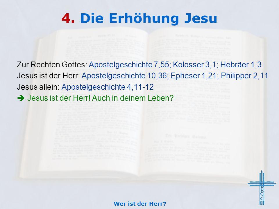 4. Die Erhöhung Jesu Zur Rechten Gottes: Apostelgeschichte 7,55; Kolosser 3,1; Hebräer 1,3 Jesus ist der Herr: Apostelgeschichte 10,36; Epheser 1,21;