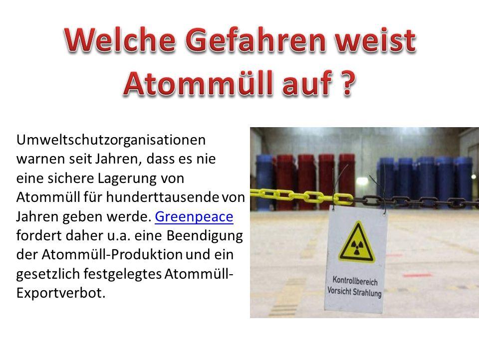 Umweltschutzorganisationen warnen seit Jahren, dass es nie eine sichere Lagerung von Atommüll für hunderttausende von Jahren geben werde.