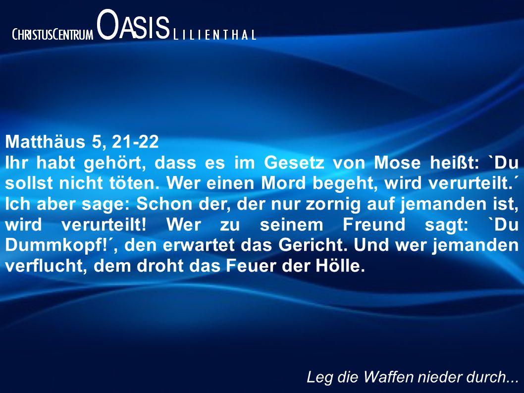 Matthäus 5, 21-22 Ihr habt gehört, dass es im Gesetz von Mose heißt: `Du sollst nicht töten.