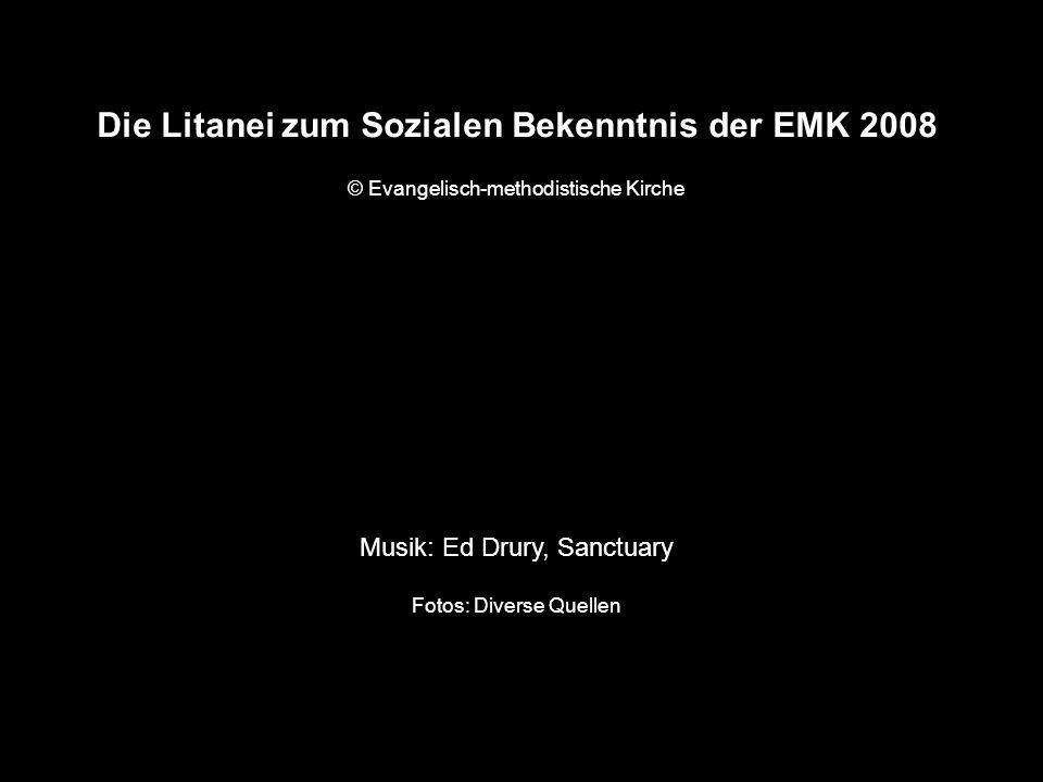 Die Litanei zum Sozialen Bekenntnis der EMK 2008 © Evangelisch-methodistische Kirche Musik: Ed Drury, Sanctuary Fotos: Diverse Quellen