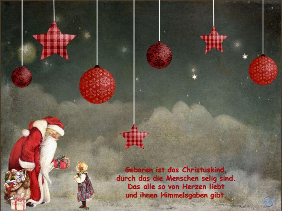 Die Engelein, die Engelein, die singen alle froh darein den Hirten zu herab aufs Feld: Geboren ist der Herr der Welt.