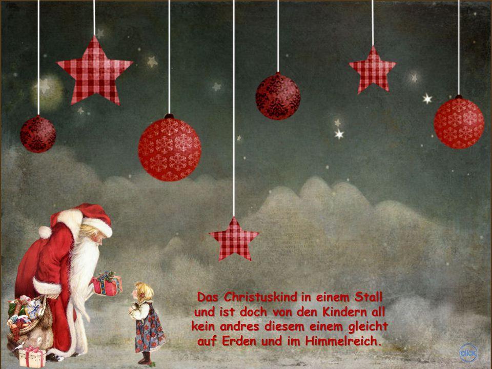 Zur Weihnachtszeit, zur Weihnachtszeit, da kam er von dem Himmel weit zu seinen armen Menschen her, in einer Krippe schlummert er.