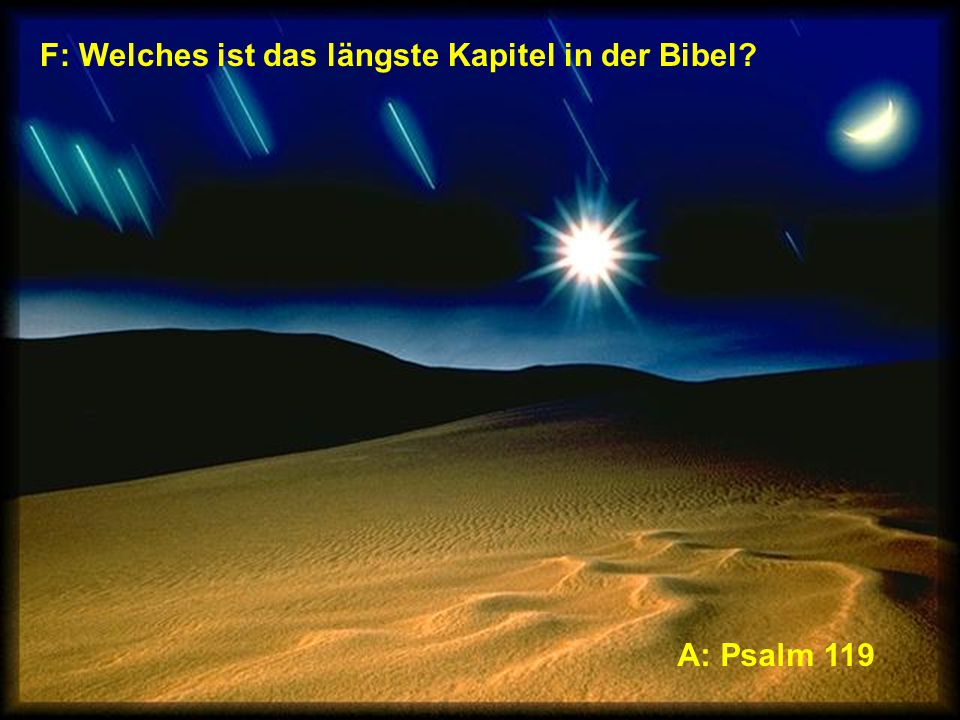 F: Welches Kapitel ist in der Mitte der Bibel? A: Psalm 118