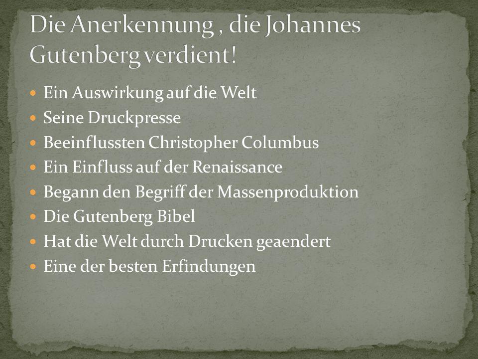 Ein Auswirkung auf die Welt Seine Druckpresse Beeinflussten Christopher Columbus Ein Einfluss auf der Renaissance Begann den Begriff der Massenproduktion Die Gutenberg Bibel Hat die Welt durch Drucken geaendert Eine der besten Erfindungen