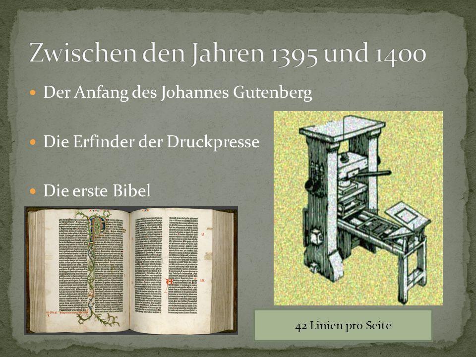 Der Anfang des Johannes Gutenberg Die Erfinder der Druckpresse Die erste Bibel 42 Linien pro Seite