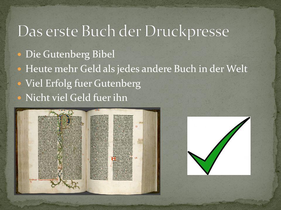 Die Gutenberg Bibel Heute mehr Geld als jedes andere Buch in der Welt Viel Erfolg fuer Gutenberg Nicht viel Geld fuer ihn