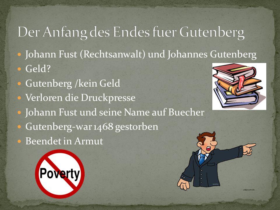 Johann Fust (Rechtsanwalt) und Johannes Gutenberg Geld? Gutenberg /kein Geld Verloren die Druckpresse Johann Fust und seine Name auf Buecher Gutenberg