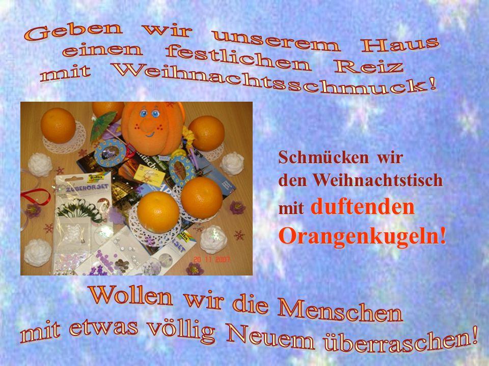 Schmücken wir den Weihnachtstisch mit duftenden Orangenkugeln!