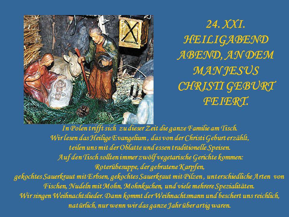 In Polen trifft sich zu dieser Zeit die ganze Familie am Tisch. Wir lesen das Heilige Evangelium, das von der Christi Geburt erzählt, teilen uns mit d