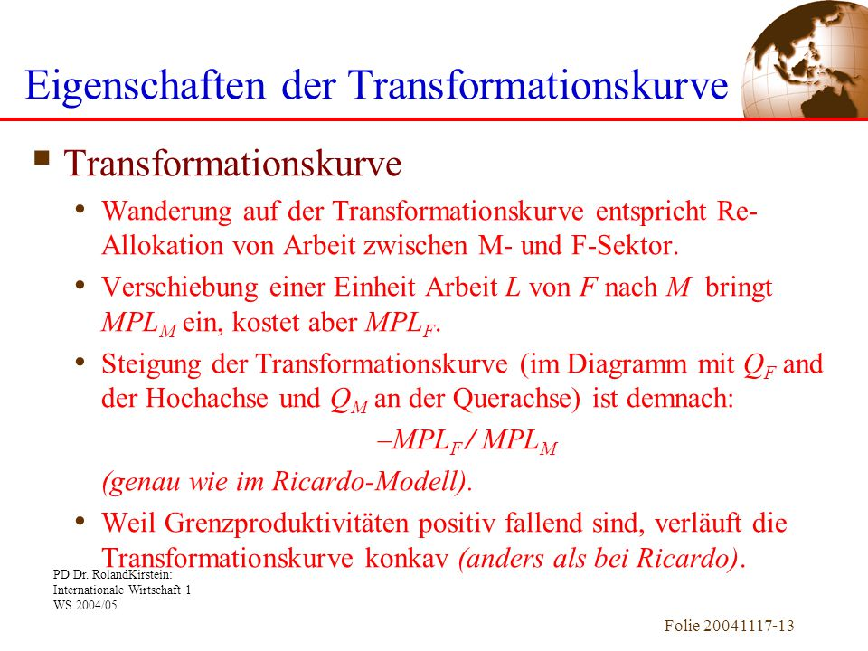 PD Dr. RolandKirstein: Internationale Wirtschaft 1 WS 2004/05 Folie 20041117-13  Transformationskurve Wanderung auf der Transformationskurve entspric