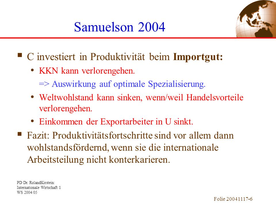 PD Dr. RolandKirstein: Internationale Wirtschaft 1 WS 2004/05 Folie 20041117-6 Samuelson 2004  C investiert in Produktivität beim Importgut: KKN kann