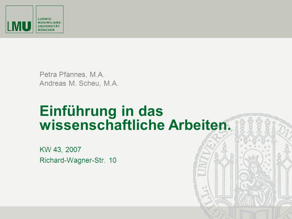 Petra Pfannes, M.A. Andreas M. Scheu, M.A. Einführung in das wissenschaftliche Arbeiten. KW 43, 2007 Richard-Wagner-Str. 10