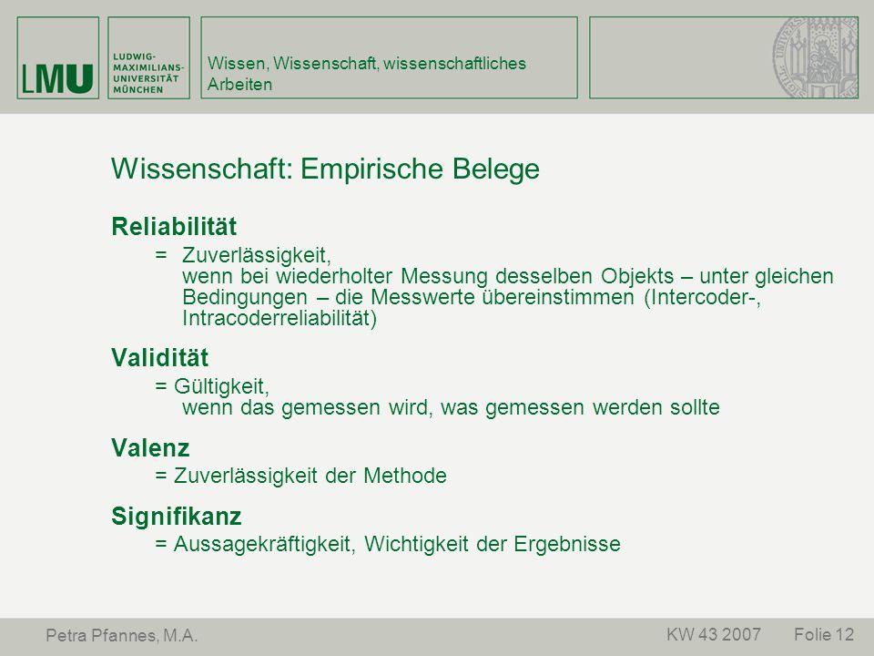 Folie 12KW 43 2007 Petra Pfannes, M.A. Wissen, Wissenschaft, wissenschaftliches Arbeiten Wissenschaft: Empirische Belege Reliabilität = Zuverlässigkei