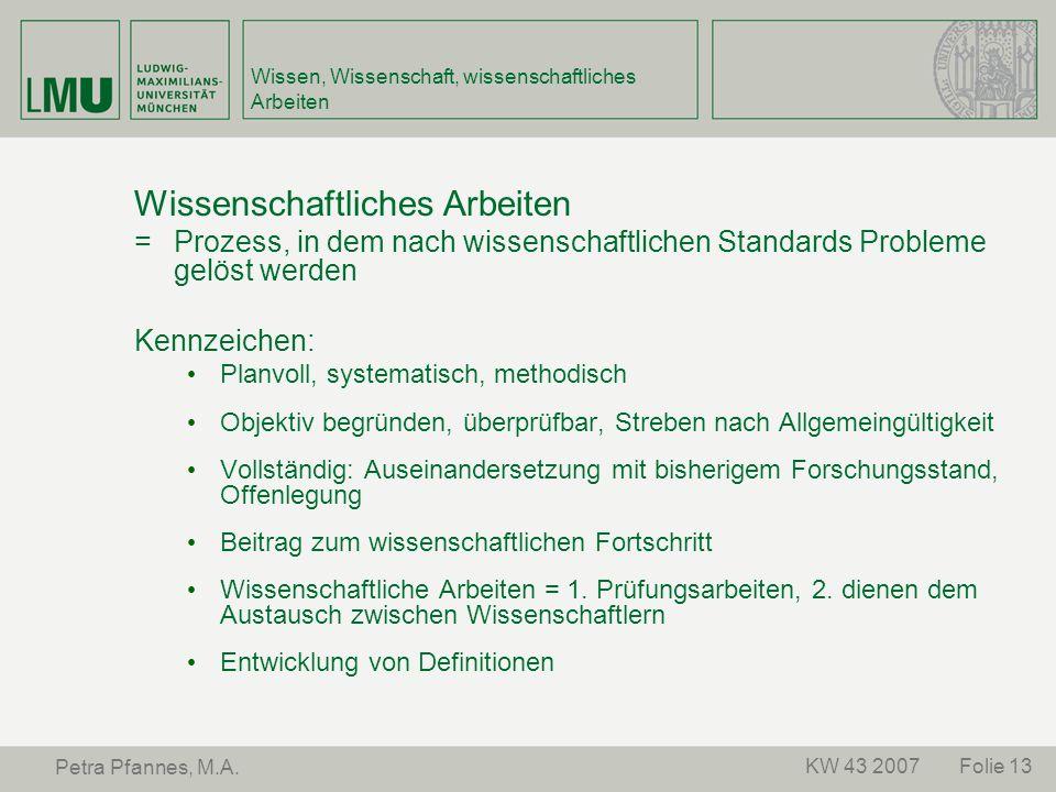 Folie 13KW 43 2007 Petra Pfannes, M.A. Wissen, Wissenschaft, wissenschaftliches Arbeiten Wissenschaftliches Arbeiten = Prozess, in dem nach wissenscha
