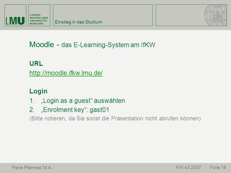 "Folie 18KW 43 2007 Petra Pfannes, M.A. Einstieg in das Studium Moodle - das E-Learning-System am IfKW URL http://moodle.ifkw.lmu.de/ Login  ""Login a"