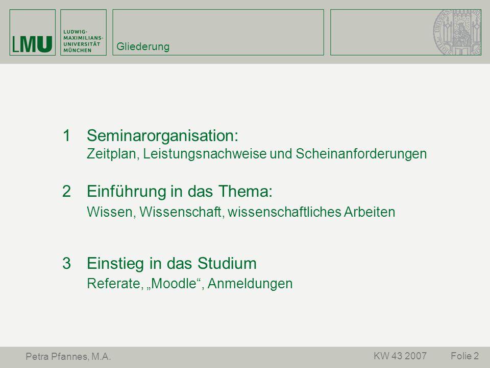 Folie 2KW 43 2007 Petra Pfannes, M.A. Gliederung 1Seminarorganisation: Zeitplan, Leistungsnachweise und Scheinanforderungen 2Einführung in das Thema: