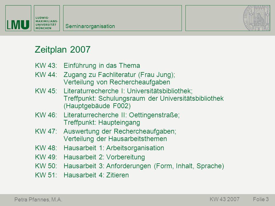 Folie 3KW 43 2007 Petra Pfannes, M.A. Seminarorganisation Zeitplan 2007 KW 43: Einführung in das Thema KW 44: Zugang zu Fachliteratur (Frau Jung); Ver