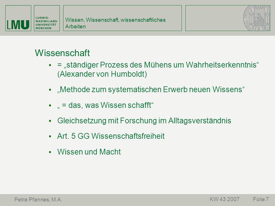 """Folie 7KW 43 2007 Petra Pfannes, M.A. Wissen, Wissenschaft, wissenschaftliches Arbeiten Wissenschaft = """"ständiger Prozess des Mühens um Wahrheitserken"""