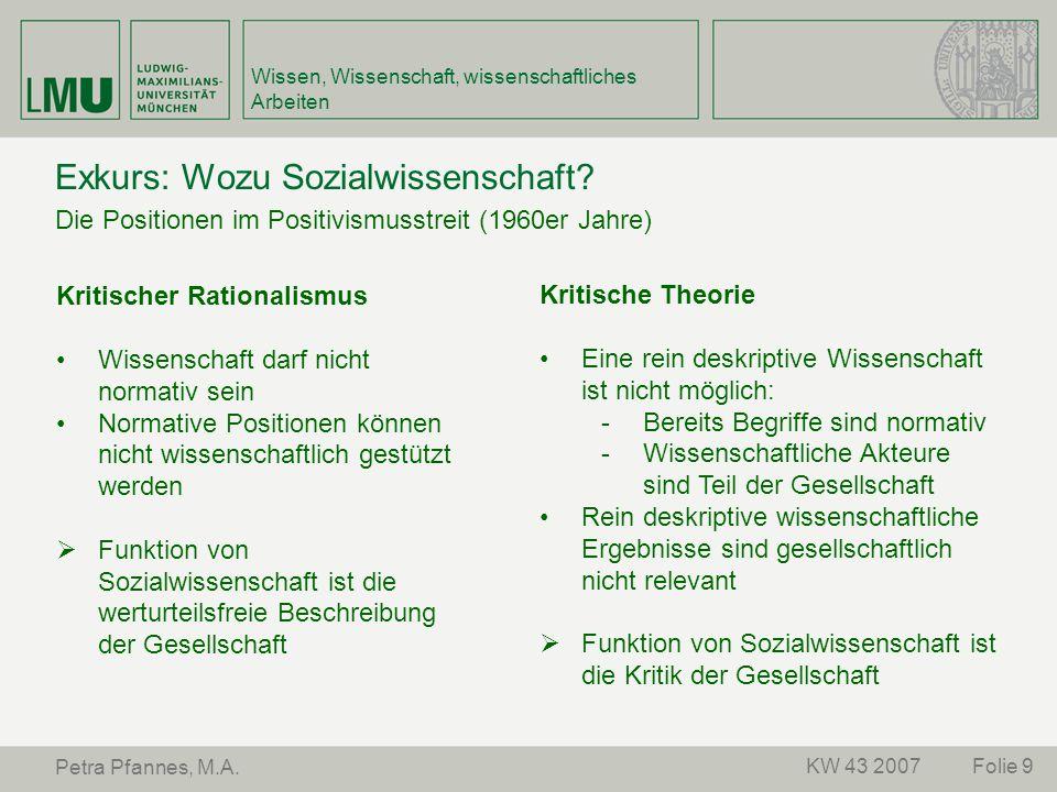 Folie 9KW 43 2007 Petra Pfannes, M.A. Wissen, Wissenschaft, wissenschaftliches Arbeiten Exkurs: Wozu Sozialwissenschaft? Die Positionen im Positivismu