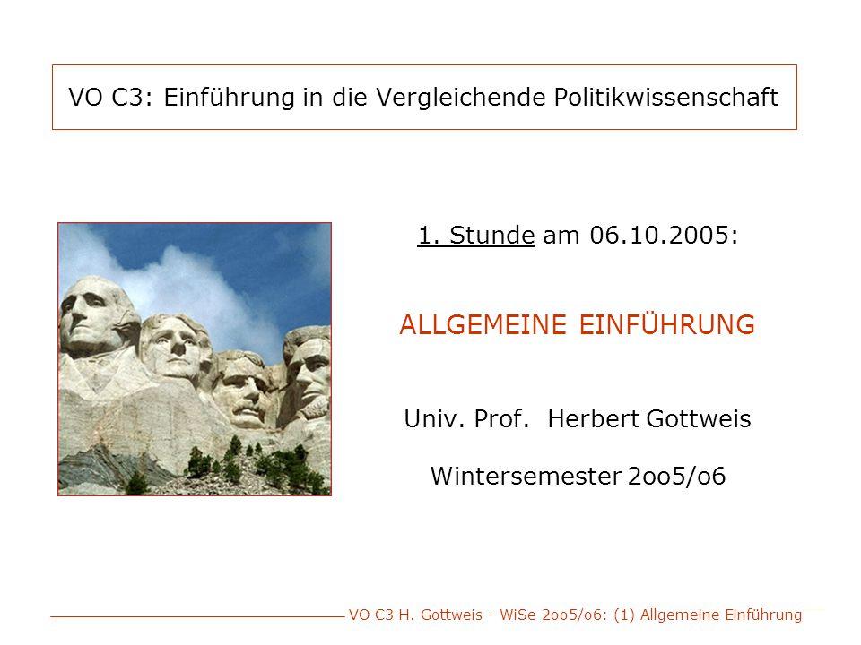 VO C3 H. Gottweis - WiSe 2oo5/o6: (1) Allgemeine Einführung VO C3: Einführung in die Vergleichende Politikwissenschaft 1. Stunde am 06.10.2005: ALLGEM