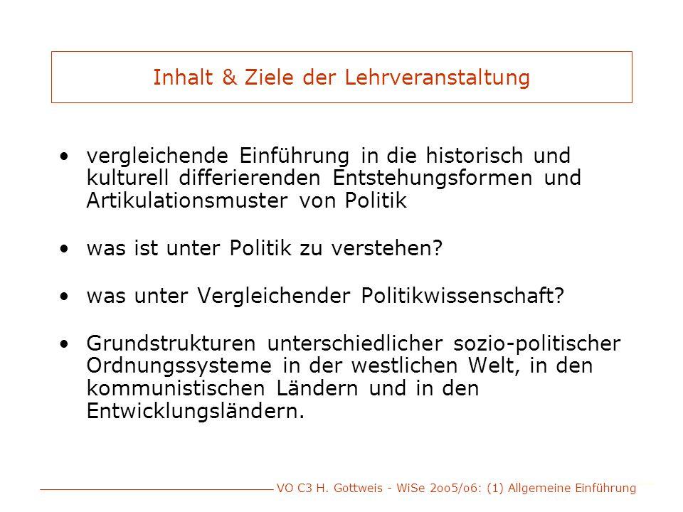 VO C3 H. Gottweis - WiSe 2oo5/o6: (1) Allgemeine Einführung Inhalt & Ziele der Lehrveranstaltung vergleichende Einführung in die historisch und kultur
