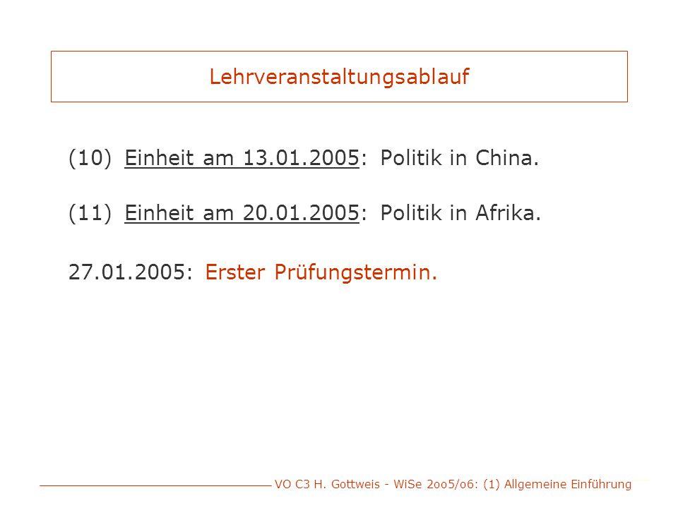 VO C3 H. Gottweis - WiSe 2oo5/o6: (1) Allgemeine Einführung Lehrveranstaltungsablauf (10)Einheit am 13.01.2005: Politik in China. (11)Einheit am 20.01