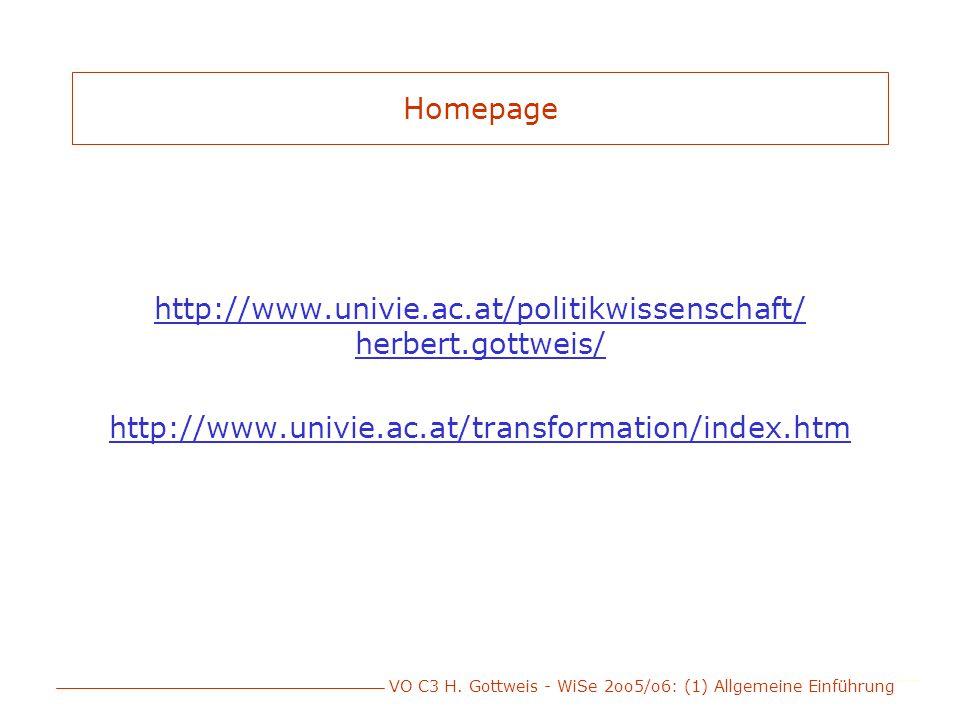 VO C3 H. Gottweis - WiSe 2oo5/o6: (1) Allgemeine Einführung Homepage http://www.univie.ac.at/politikwissenschaft/ herbert.gottweis/ http://www.univie.