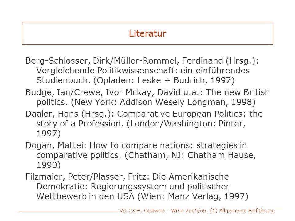 VO C3 H. Gottweis - WiSe 2oo5/o6: (1) Allgemeine Einführung Literatur Berg-Schlosser, Dirk/Müller-Rommel, Ferdinand (Hrsg.): Vergleichende Politikwiss