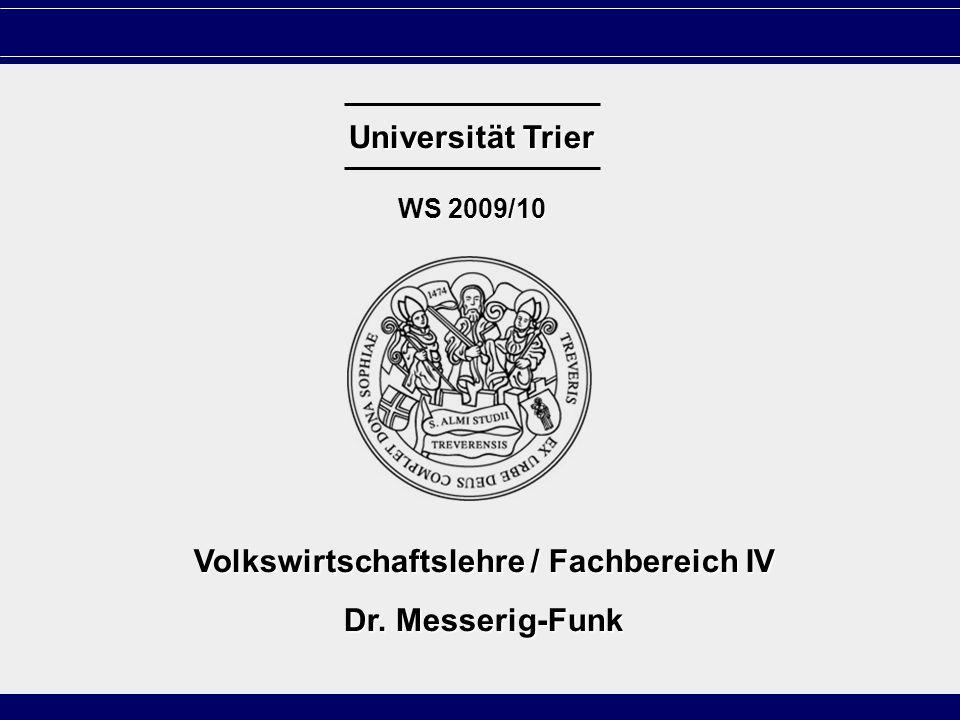 S. 1 Universität Trier WS 2009/10 Volkswirtschaftslehre / Fachbereich IV Dr. Messerig-Funk