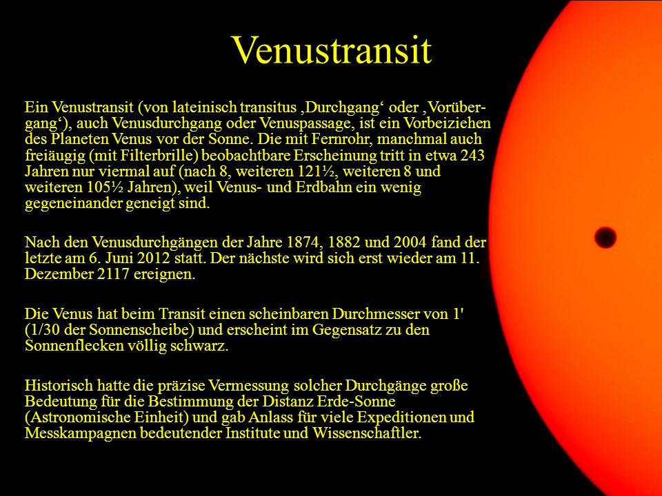 Venustransit Ein Venustransit (von lateinisch transitus 'Durchgang' oder 'Vorüber- gang'), auch Venusdurchgang oder Venuspassage, ist ein Vorbeiziehen