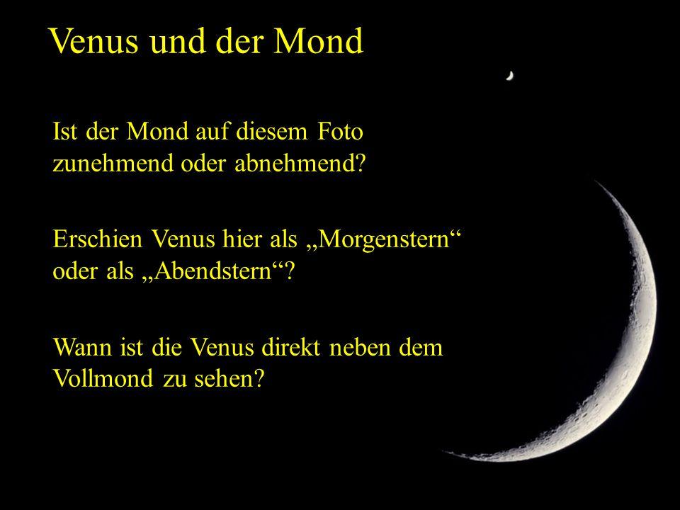 """Venus und der Mond Ist der Mond auf diesem Foto zunehmend oder abnehmend? Erschien Venus hier als """"Morgenstern"""" oder als """"Abendstern""""? Wann ist die Ve"""