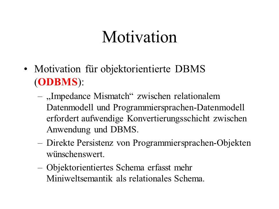 """Motivation Motivation für objektorientierte DBMS (ODBMS): –""""Impedance Mismatch zwischen relationalem Datenmodell und Programmiersprachen-Datenmodell erfordert aufwendige Konvertierungsschicht zwischen Anwendung und DBMS."""