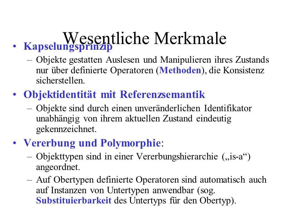 Wesentliche Merkmale Kapselungsprinzip –Objekte gestatten Auslesen und Manipulieren ihres Zustands nur über definierte Operatoren (Methoden), die Konsistenz sicherstellen.