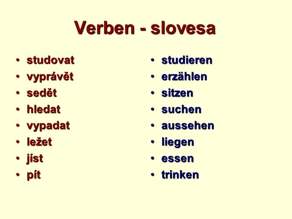Verben - slovesa studovatstudovat vyprávětvyprávět sedětsedět hledathledat vypadatvypadat ležetležet jístjíst pítpít studierenstudieren erzählenerzähl