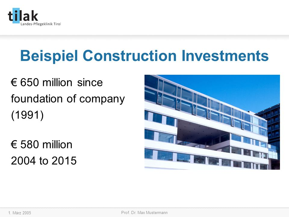 1. März 2005 Prof. Dr. Max Mustermann Beispiel Construction Investments € 650 million since foundation of company (1991) € 580 million 2004 to 2015