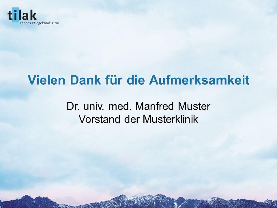 1. März 2005 Prof. Dr. Max Mustermann Vielen Dank für die Aufmerksamkeit Dr. univ. med. Manfred Muster Vorstand der Musterklinik