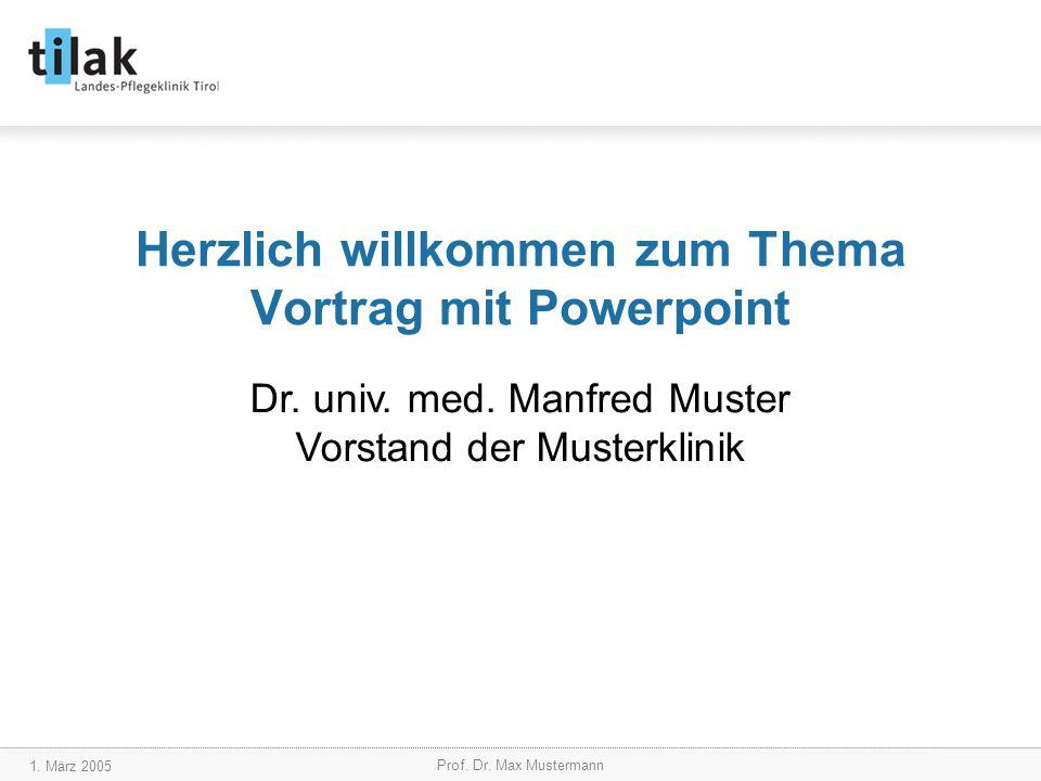1.März 2005 Prof. Dr. Max Mustermann Dr. univ. med.