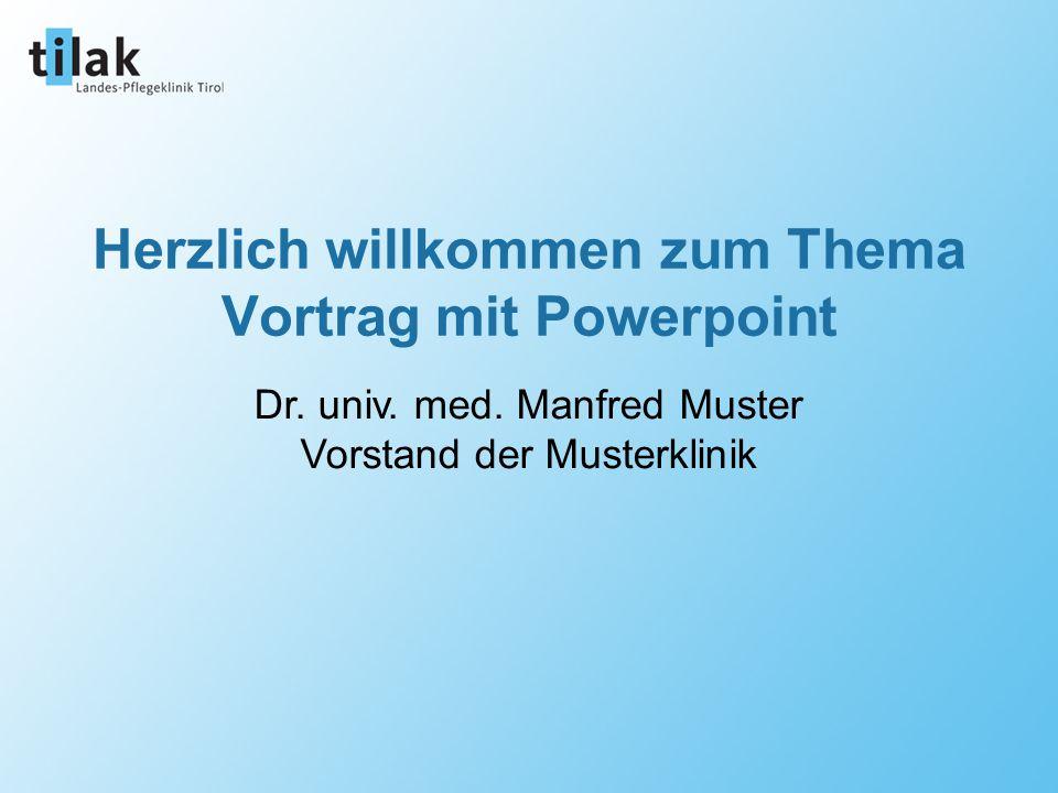 1. März 2005 Prof. Dr. Max Mustermann Dr. univ. med. Manfred Muster Vorstand der Musterklinik Herzlich willkommen zum Thema Vortrag mit Powerpoint