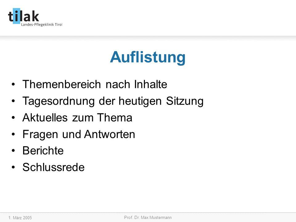 1. März 2005 Prof. Dr. Max Mustermann Auflistung Themenbereich nach Inhalte Tagesordnung der heutigen Sitzung Aktuelles zum Thema Fragen und Antworten