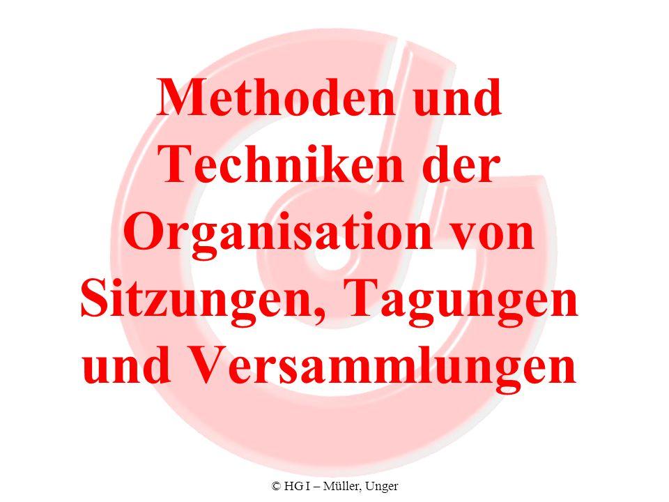 © HG I – Müller, Unger Methoden und Techniken der Organisation von Sitzungen, Tagungen und Versammlungen