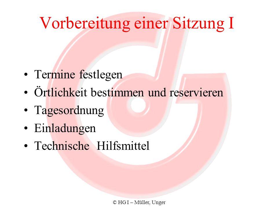 © HG I – Müller, Unger Vorbereitung einer Sitzung II Teilnehmer festlegen –Bediensteten –Mitglieder –Referenten Arbeitsaufteilung –Rollenverteilung vorher festlegen