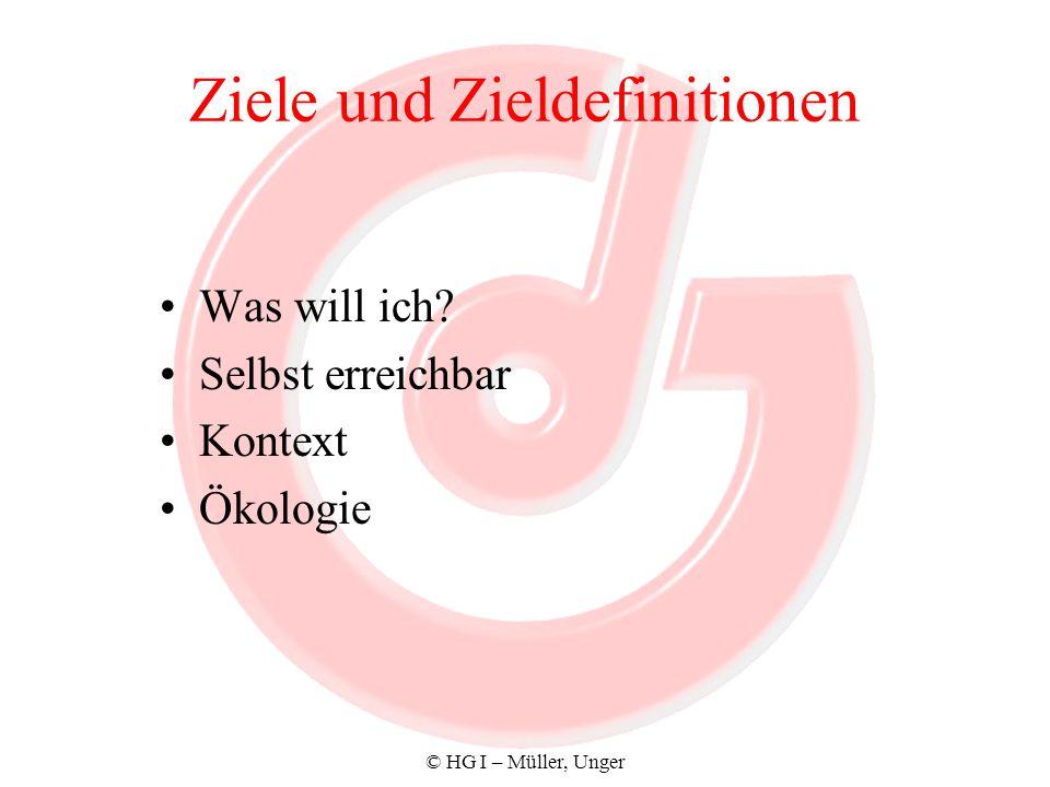 © HG I – Müller, Unger Ziele und Zieldefinitionen Was will ich? Selbst erreichbar Kontext Ökologie