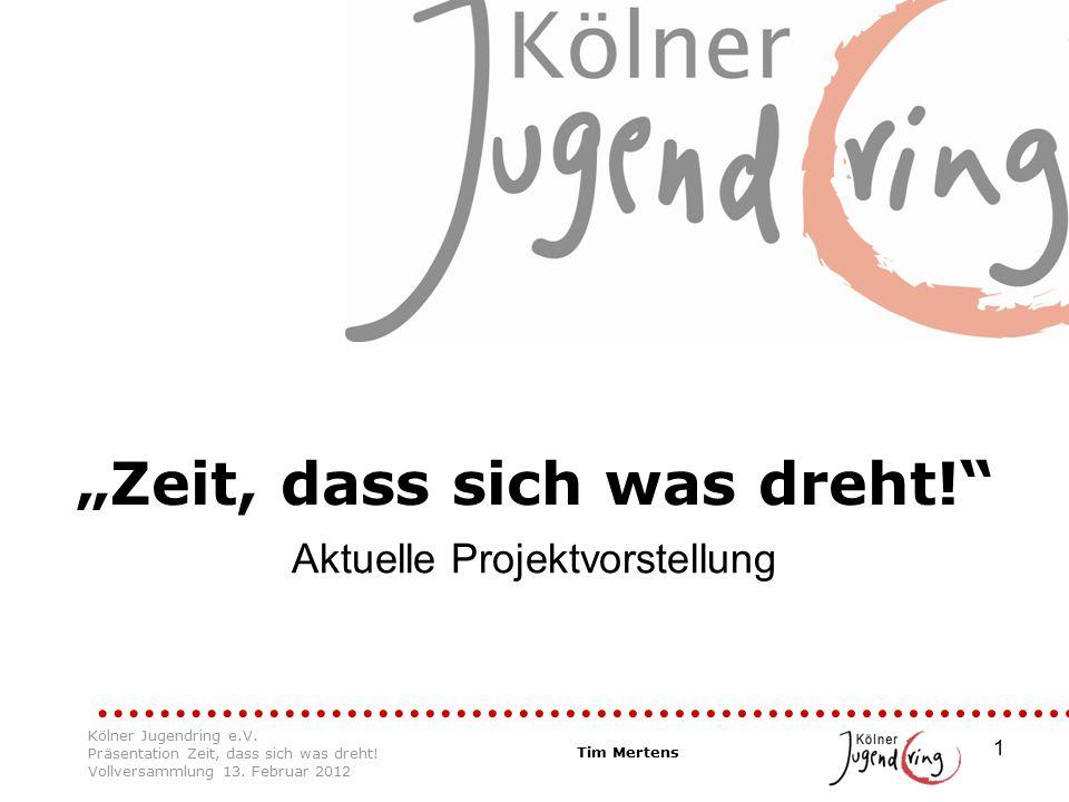 """1 Kölner Jugendring e.V. Präsentation Zeit, dass sich was dreht! Vollversammlung 13. Februar 2012 Tim Mertens """"Zeit, dass sich was dreht!"""" Aktuelle Pr"""