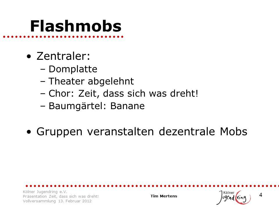 4 Flashmobs Zentraler: –Domplatte –Theater abgelehnt –Chor: Zeit, dass sich was dreht! –Baumgärtel: Banane Gruppen veranstalten dezentrale Mobs Tim Me