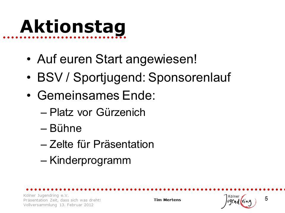 5 Aktionstag Auf euren Start angewiesen! BSV / Sportjugend: Sponsorenlauf Gemeinsames Ende: –Platz vor Gürzenich –Bühne –Zelte für Präsentation –Kinde