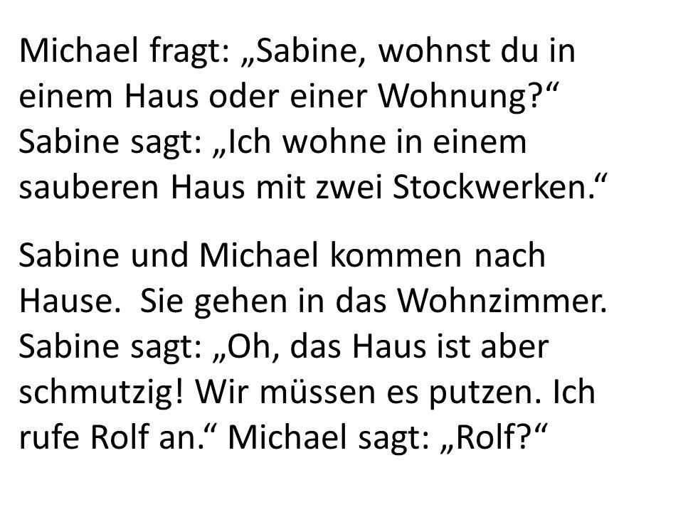 """Michael fragt: """"Sabine, wohnst du in einem Haus oder einer Wohnung Sabine sagt: """"Ich wohne in einem sauberen Haus mit zwei Stockwerken. Sabine und Michael kommen nach Hause."""