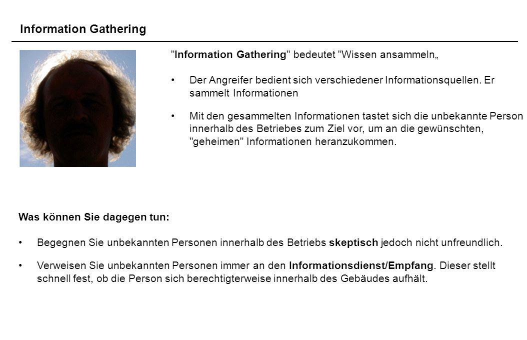 """Information Gathering Information Gathering bedeutet Wissen ansammeln"""" Der Angreifer bedient sich verschiedener Informationsquellen."""