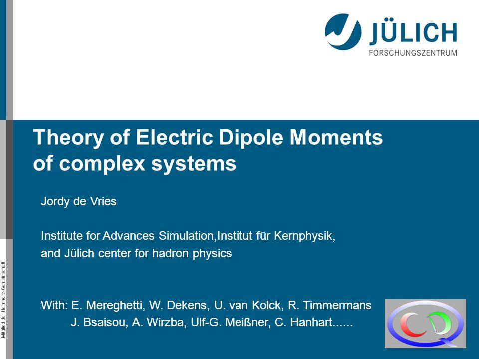 Mitglied der Helmholtz-Gemeinschaft The deuteron EDM Obtain deuteron wave function from chiral EFT potential Both consistently derived in chiral EFT