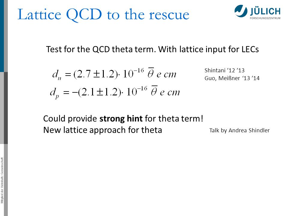 Mitglied der Helmholtz-Gemeinschaft Lattice QCD to the rescue Test for the QCD theta term. With lattice input for LECs Could provide strong hint for t