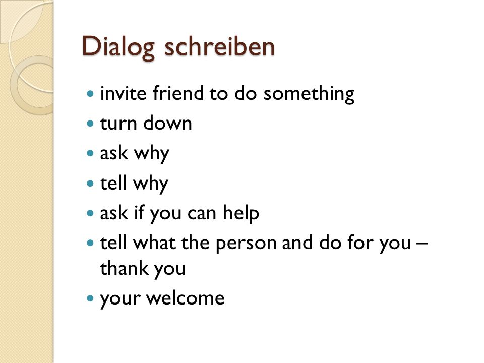 Dialog schreiben invite friend to do something turn down ask why tell why ask if you can help tell what the person and do for you – thank you your wel